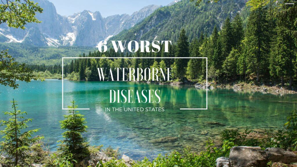6 Worst Waterborne Diseases in the United States