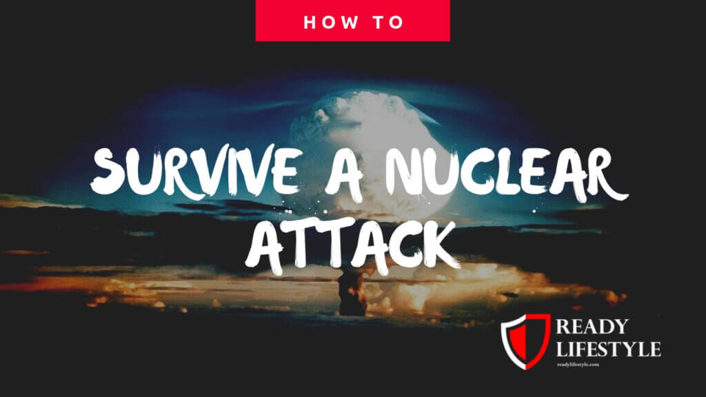 How to Survive a Nuclear Attack - The Skills You Need to Stay Alive