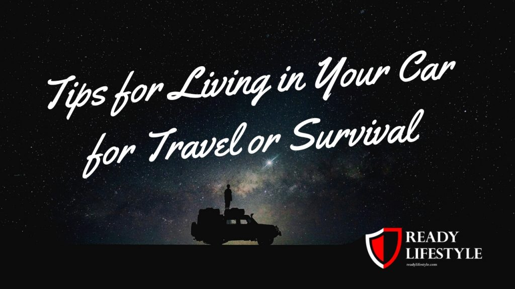 Tips for Living in Your Car - How to Live in Your Car for Travel or Survival