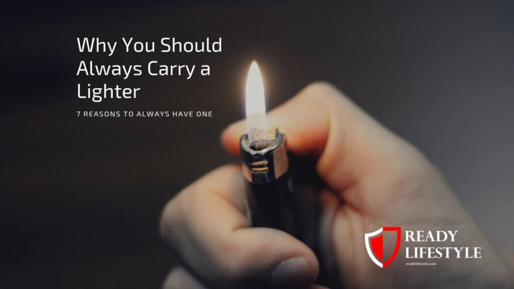 Why You Should Always Carry a Lighter - 7 Reasons to Always Have One