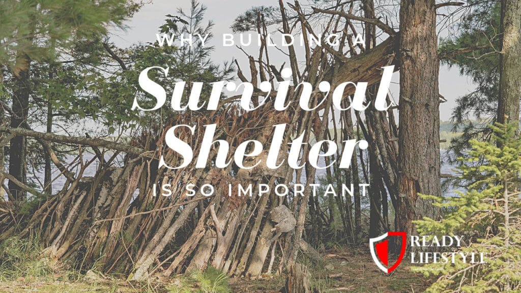 Why Building a Survival Shelter Is So Important (1)