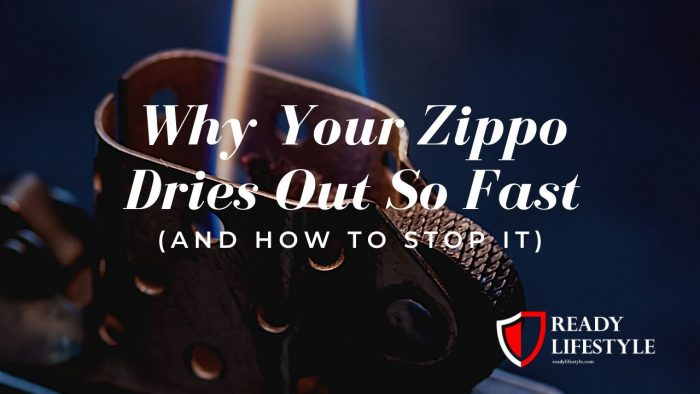 Why Your Zippo Dries Out So Fast